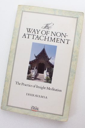 The Way of Non-Attachment: The Practice of Insight Meditation by Dhiravamsa ISBN: 9781852740443