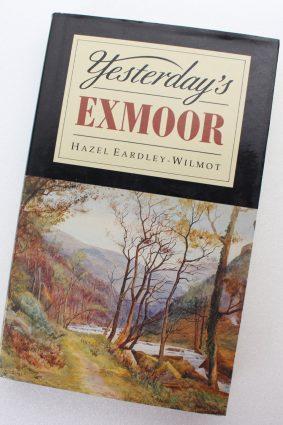 Yesterday's Exmoor by Eardley-Wilmot Hazel ISBN: 9780861831739