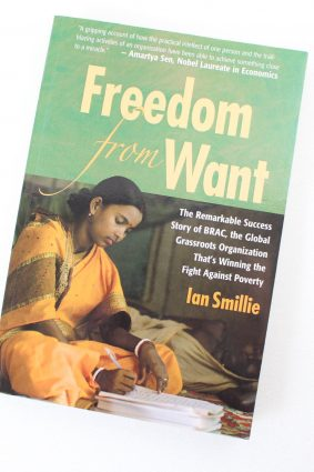 Freedom From Want: The Remarkable Success Story of BRAC the Global Grassroots Organization That's Winning the Fight Against Poverty ISBN: 9781565492943