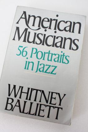 American Musicians: 56 Portraits in Jazz by Whitney Balliett ISBN: 9780195060881