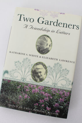 Two Gardeners: Katharine S. White and Elizabeth Lawrence–A Friendship in Letters  ISBN: 9780807085585