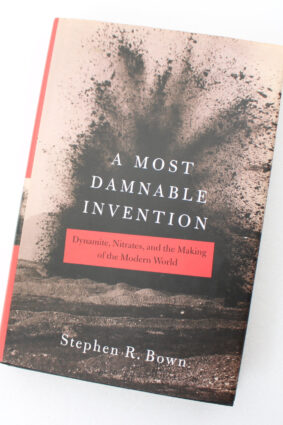 A Most Damnable Invention: Dynamite Nitrates and the Making of the Modern World by Stephen R. Bown ISBN: 9780312329136