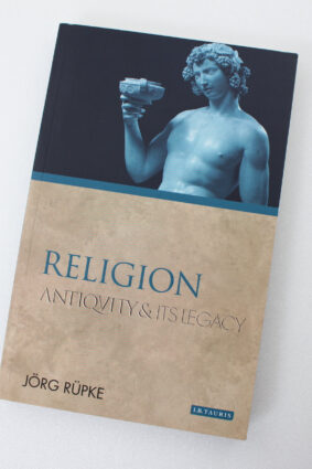 Religion: Antiquity and Its Legacy (Ancients and Moderns) by J?rg R?pke ISBN: 9781780761701