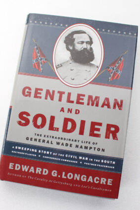 Gentleman and Soldier: A Biography of Wade Hampton III by Edward G. Longacre  ISBN: 9781558539648