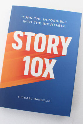Story 10x: Turn the Impossible Into the Inevitable by Michael Margolis Storied ISBN: 9781989025581