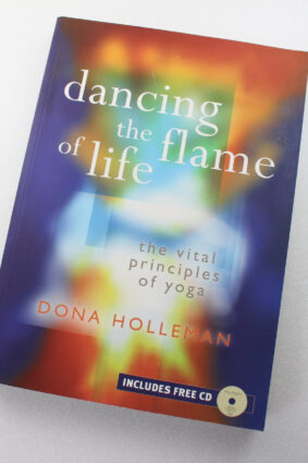 Dancing The Flame of Life: The Vital Principles of Yoga by Dona Holleman ISBN: 9781906756000