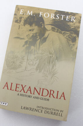 Alexandria: A History and Guide (Tauris Parke Paperbacks) by Forster E. M. ISBN: 9781780763576
