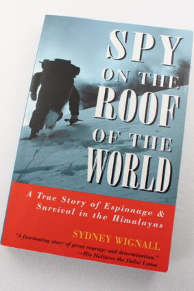 Spy On The Roof Of The World: Espionage and Survival in the Himalayas by Sydney Wignall ISBN: 9781585740697