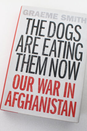 The Dogs are Eating Them Now: Our War in Afghanistan by Graeme Smith ISBN: 9781619024793