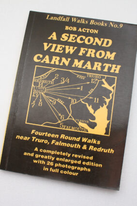 A Second View from Carn Marth: Fourteen Round Walks South and West of Truro  ISBN: 9781873443002