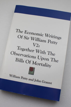 The Economic Writings Of Sir William Petty V2: Together With The Observations Upon The Bills Of Mortality  ISBN: 9781432642259
